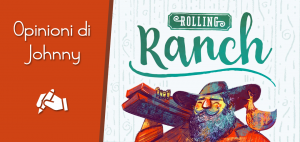Opinioni di Johnny - Rolling Ranch